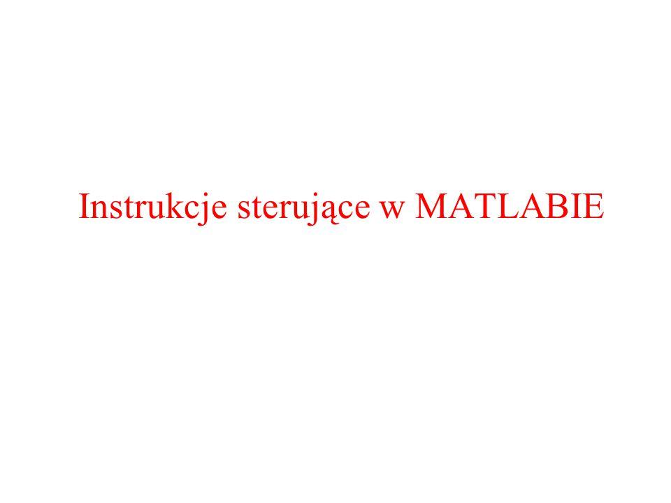 Instrukcje sterujące w MATLABIE