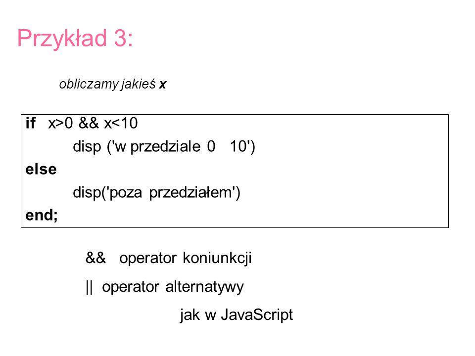 Przykład 3: if x>0 && x<10 disp ( w przedziale 0 10 ) else