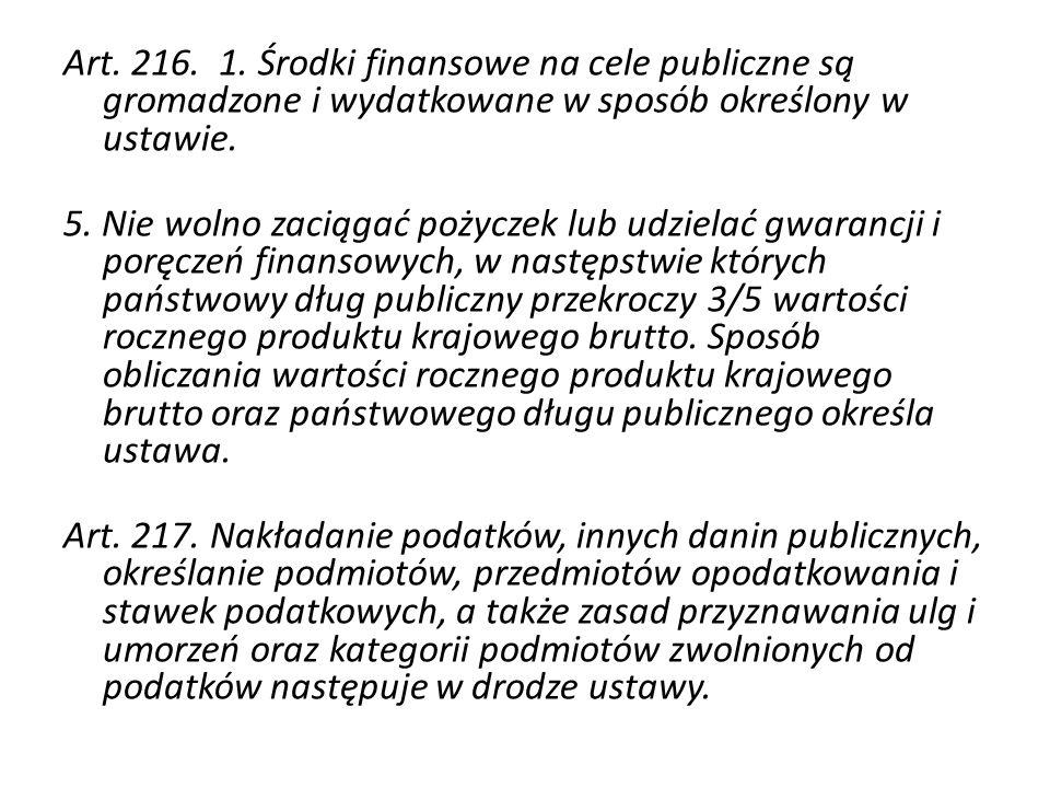 Art. 216. 1. Środki finansowe na cele publiczne są gromadzone i wydatkowane w sposób określony w ustawie.
