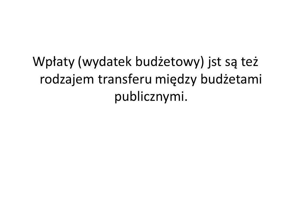 Wpłaty (wydatek budżetowy) jst są też rodzajem transferu między budżetami publicznymi.