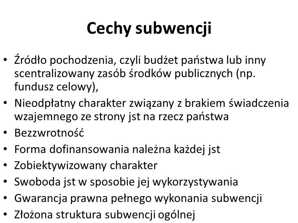 Cechy subwencji Źródło pochodzenia, czyli budżet państwa lub inny scentralizowany zasób środków publicznych (np. fundusz celowy),
