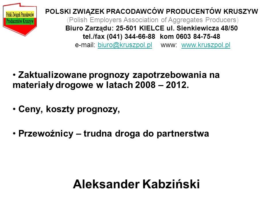 POLSKI ZWIĄZEK PRACODAWCÓW PRODUCENTÓW KRUSZYW (Polish Employers Association of Aggregates Producers) Biuro Zarządu: 25-501 KIELCE ul. Sienkiewicza 48/50 tel./fax (041) 344-66-88 kom 0603 84-75-48 e-mail: biuro@kruszpol.pl www: www.kruszpol.pl