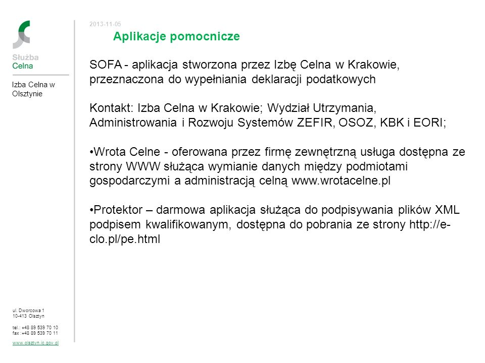 2017-03-24SOFA - aplikacja stworzona przez Izbę Celna w Krakowie, przeznaczona do wypełniania deklaracji podatkowych.