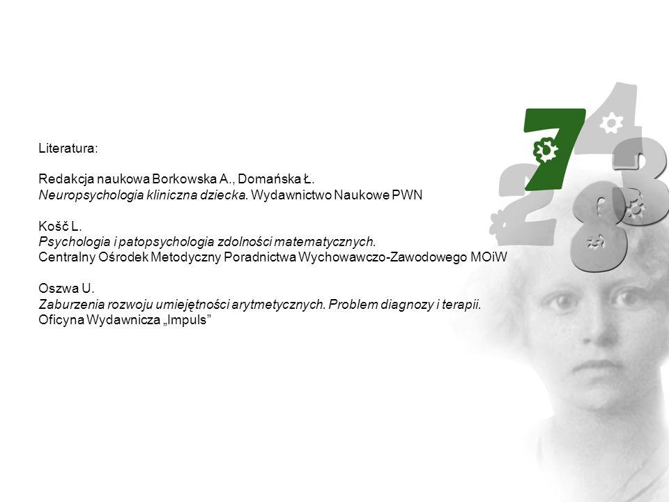 Literatura: Redakcja naukowa Borkowska A., Domańska Ł. Neuropsychologia kliniczna dziecka. Wydawnictwo Naukowe PWN.