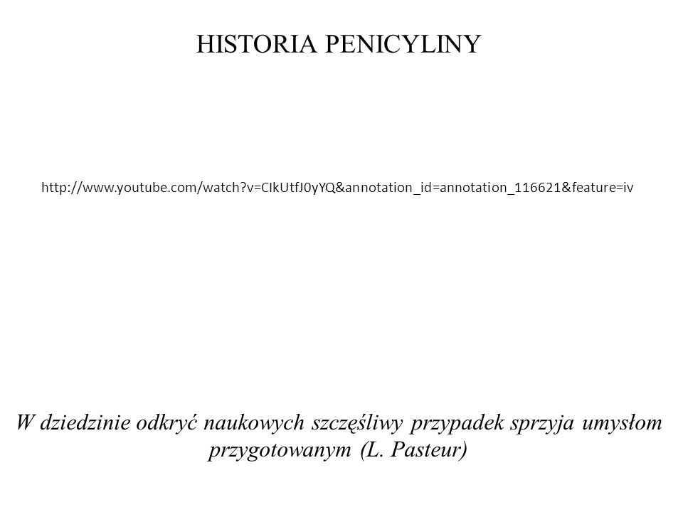HISTORIA PENICYLINY http://www.youtube.com/watch v=CIkUtfJ0yYQ&annotation_id=annotation_116621&feature=iv.