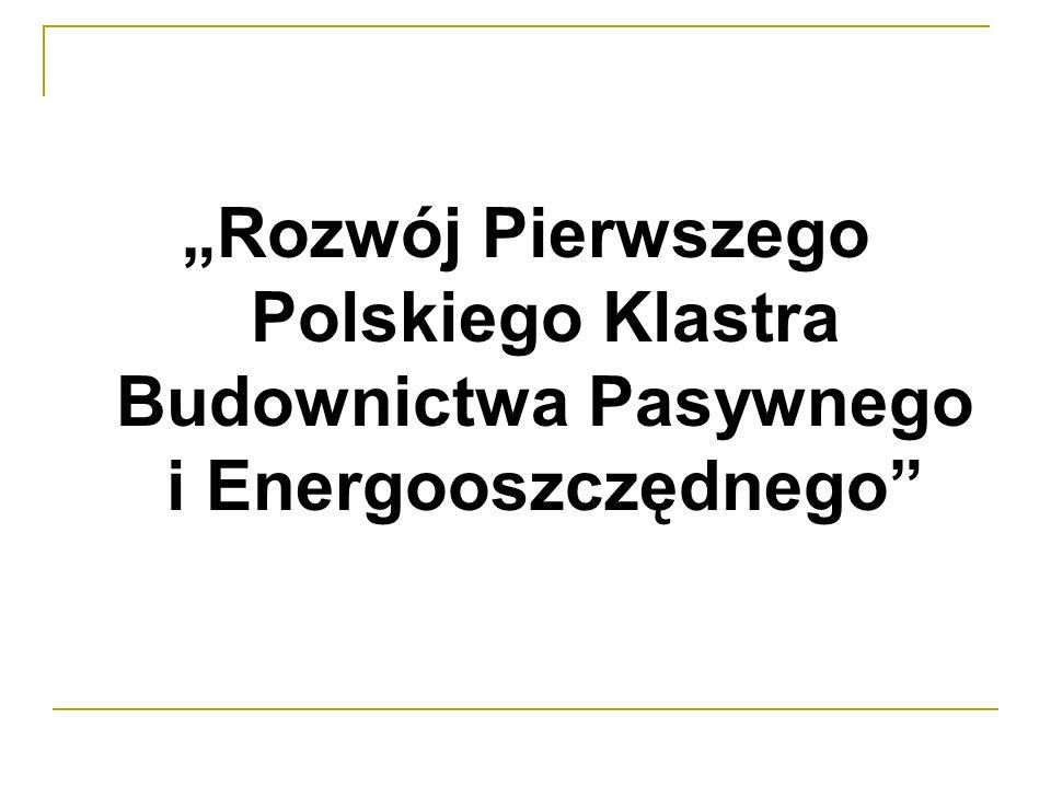 """""""Rozwój Pierwszego Polskiego Klastra Budownictwa Pasywnego i Energooszczędnego"""