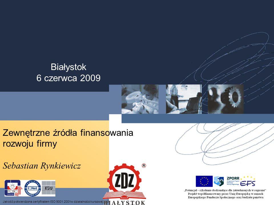Białystok 6 czerwca 2009 Zewnętrzne źródła finansowania rozwoju firmy Sebastian Rynkiewicz