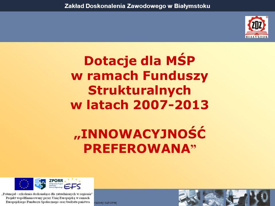 """Dotacje dla MŚP w ramach Funduszy Strukturalnych w latach 2007-2013 """"INNOWACYJNOŚĆ PREFEROWANA"""