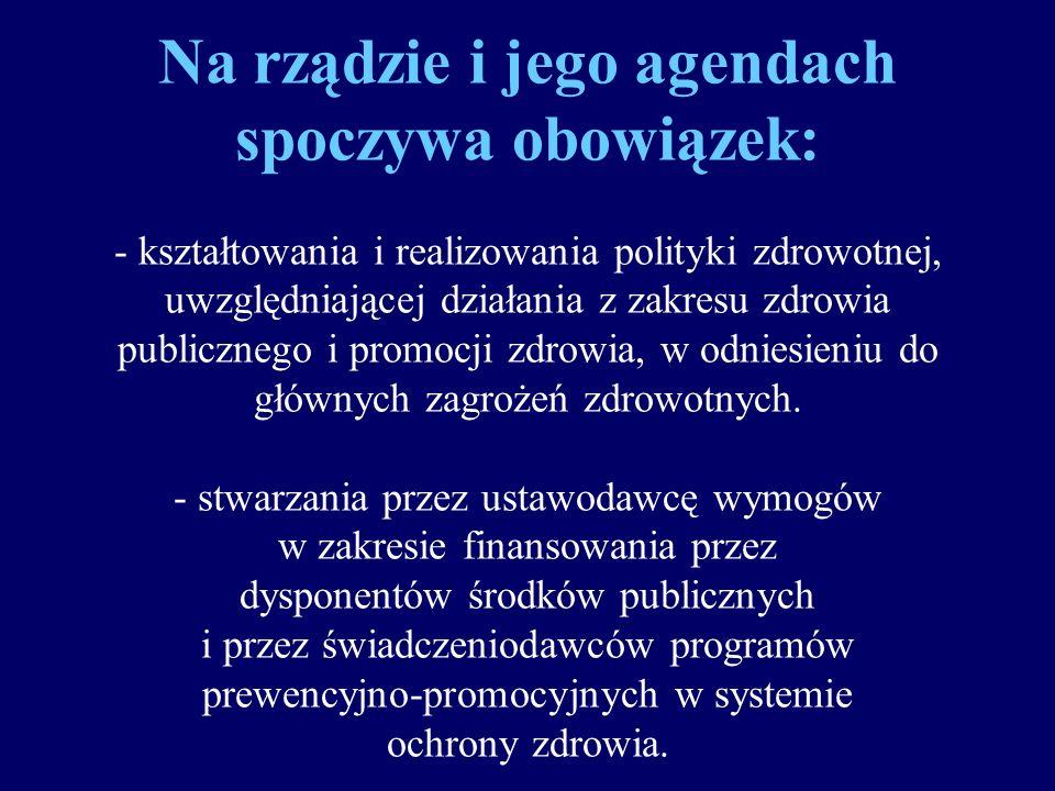 Na rządzie i jego agendach spoczywa obowiązek: - kształtowania i realizowania polityki zdrowotnej, uwzględniającej działania z zakresu zdrowia publicznego i promocji zdrowia, w odniesieniu do głównych zagrożeń zdrowotnych.