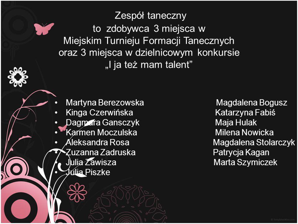 """Zespół taneczny to zdobywca 3 miejsca w Miejskim Turnieju Formacji Tanecznych oraz 3 miejsca w dzielnicowym konkursie """"I ja też mam talent"""