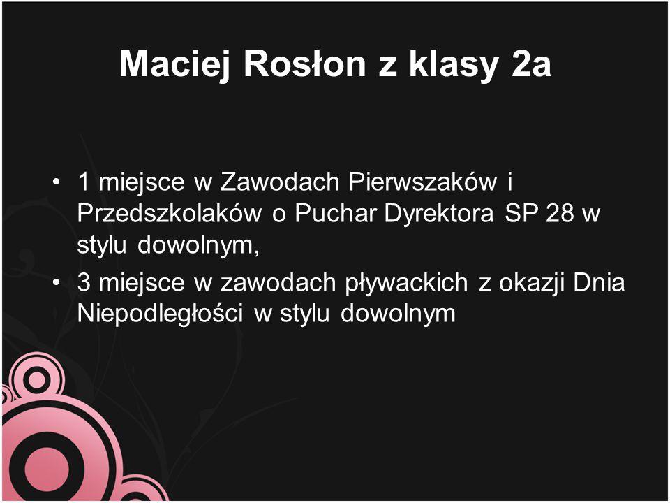 Maciej Rosłon z klasy 2a 1 miejsce w Zawodach Pierwszaków i Przedszkolaków o Puchar Dyrektora SP 28 w stylu dowolnym,