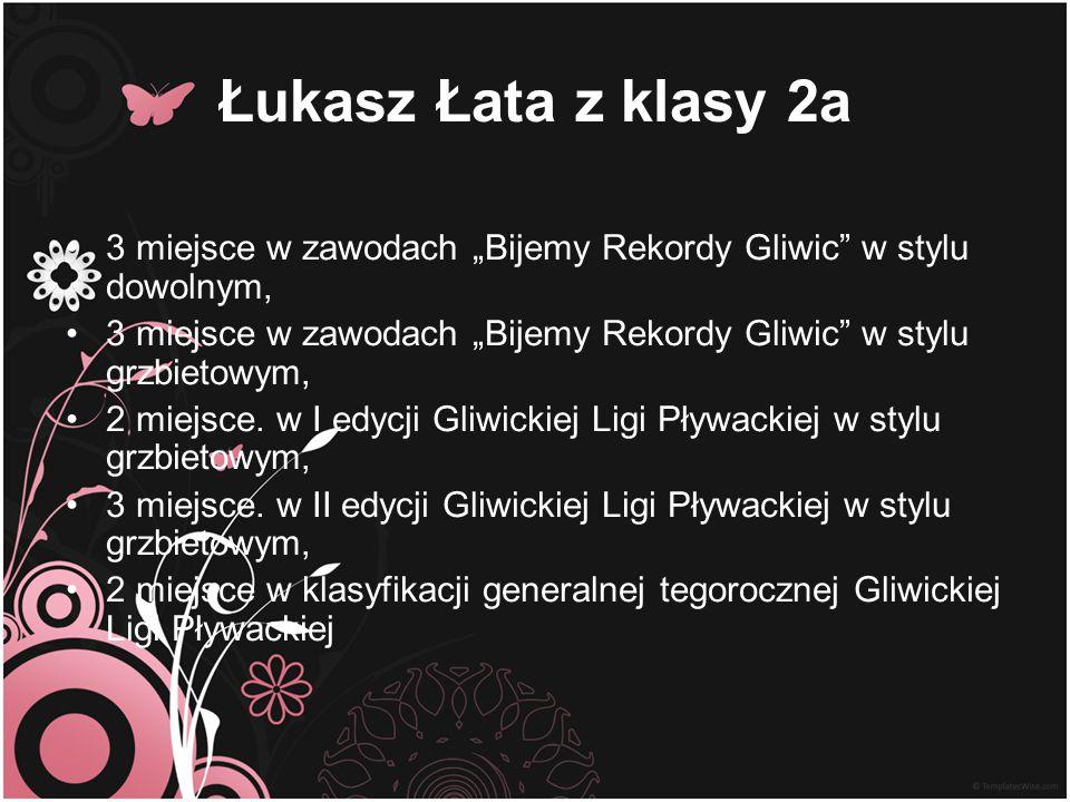 """Łukasz Łata z klasy 2a 3 miejsce w zawodach """"Bijemy Rekordy Gliwic w stylu dowolnym,"""