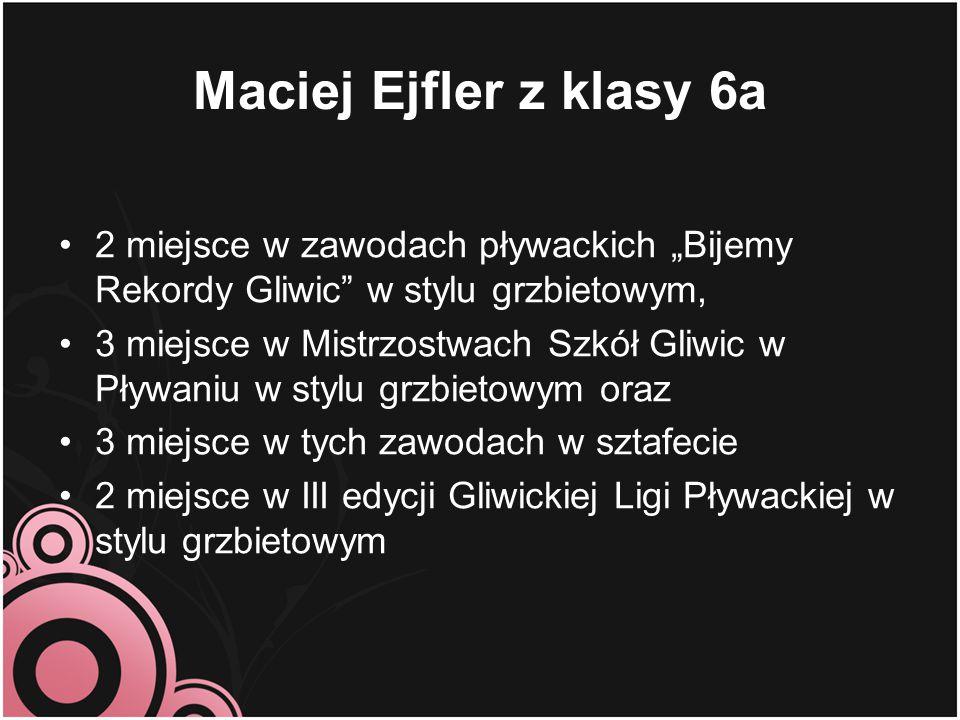 """Maciej Ejfler z klasy 6a 2 miejsce w zawodach pływackich """"Bijemy Rekordy Gliwic w stylu grzbietowym,"""
