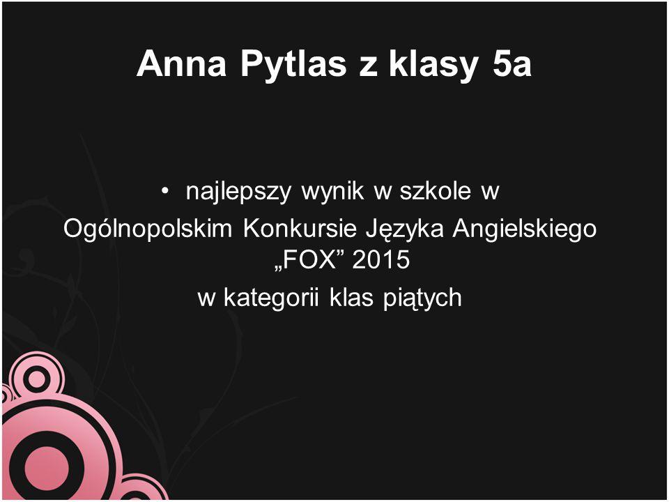Anna Pytlas z klasy 5a najlepszy wynik w szkole w
