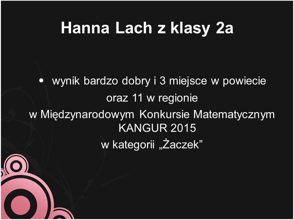 Hanna Lach z klasy 2a wynik bardzo dobry i 3 miejsce w powiecie