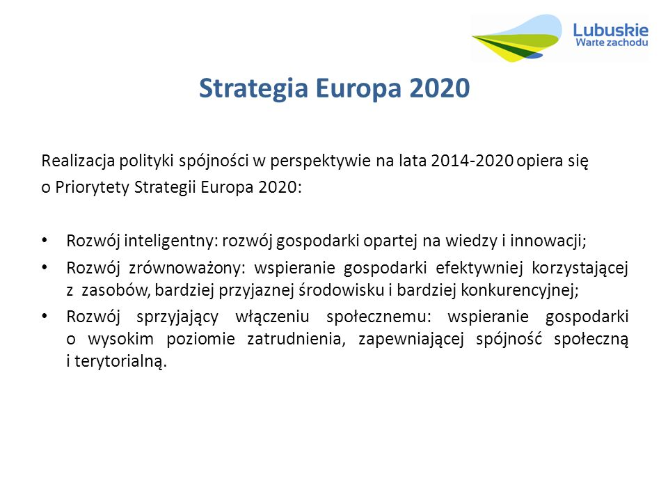 Strategia Europa 2020Realizacja polityki spójności w perspektywie na lata 2014-2020 opiera się. o Priorytety Strategii Europa 2020: