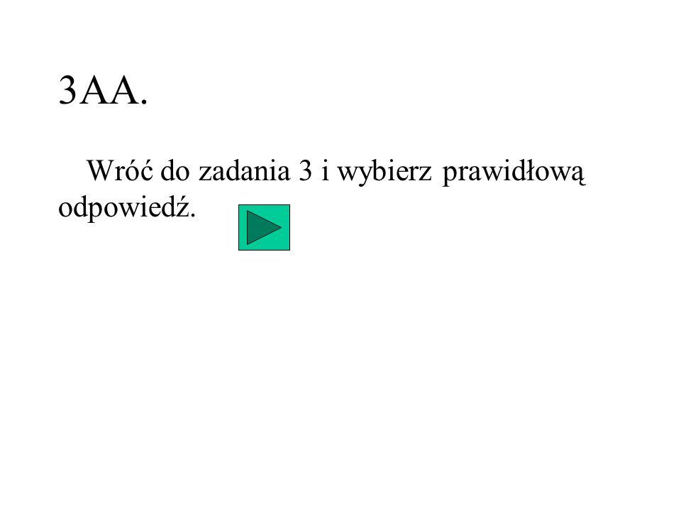 3AA. Wróć do zadania 3 i wybierz prawidłową odpowiedź.