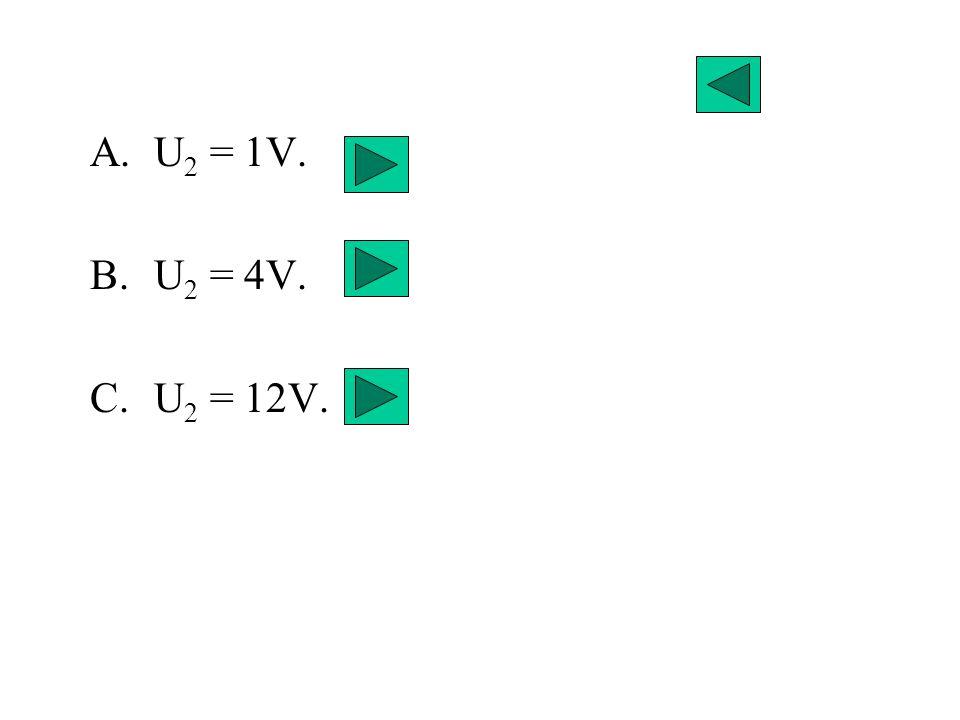 U2 = 1V. U2 = 4V. U2 = 12V.