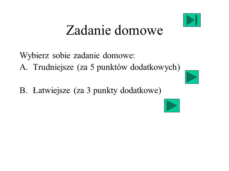 Zadanie domowe Wybierz sobie zadanie domowe: