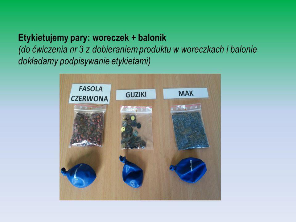 Etykietujemy pary: woreczek + balonik. (do ćwiczenia nr 3 z dobieraniem produktu w woreczkach i balonie