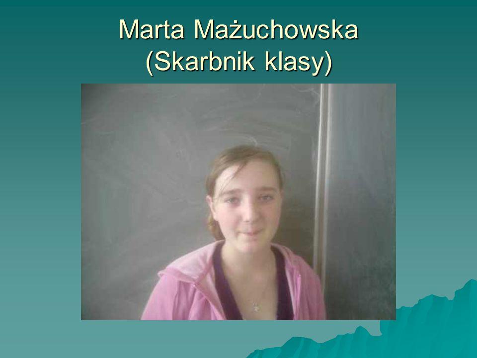 Marta Mażuchowska (Skarbnik klasy)