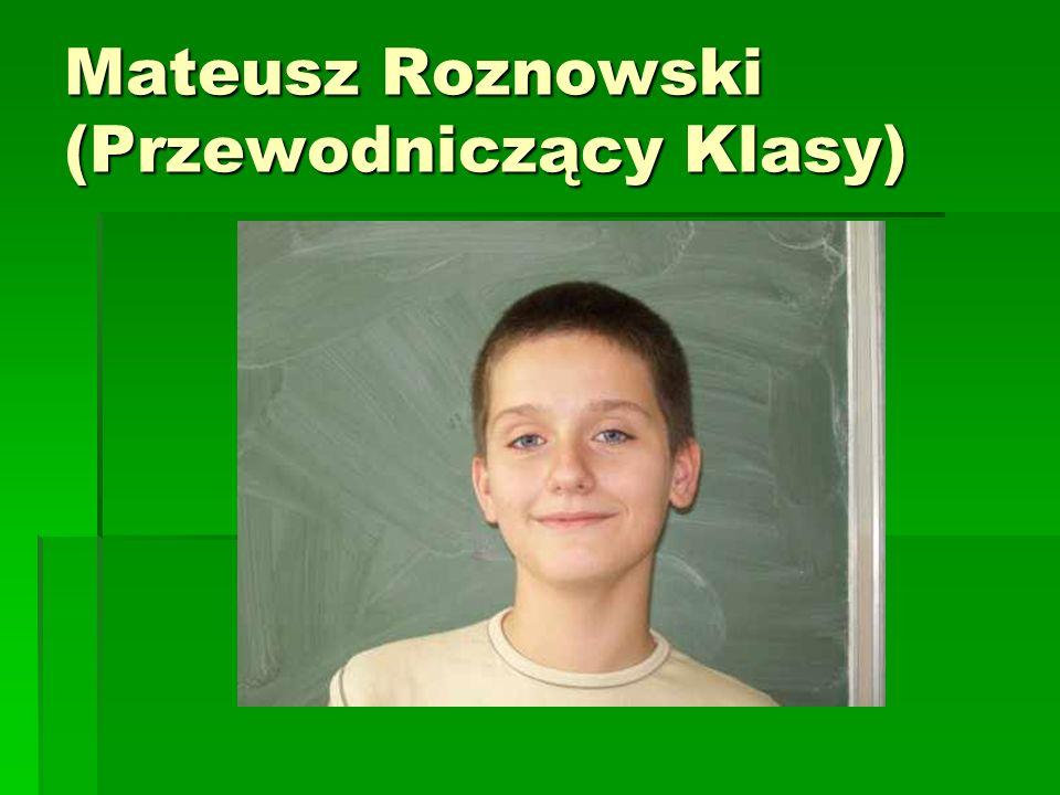 Mateusz Roznowski (Przewodniczący Klasy)