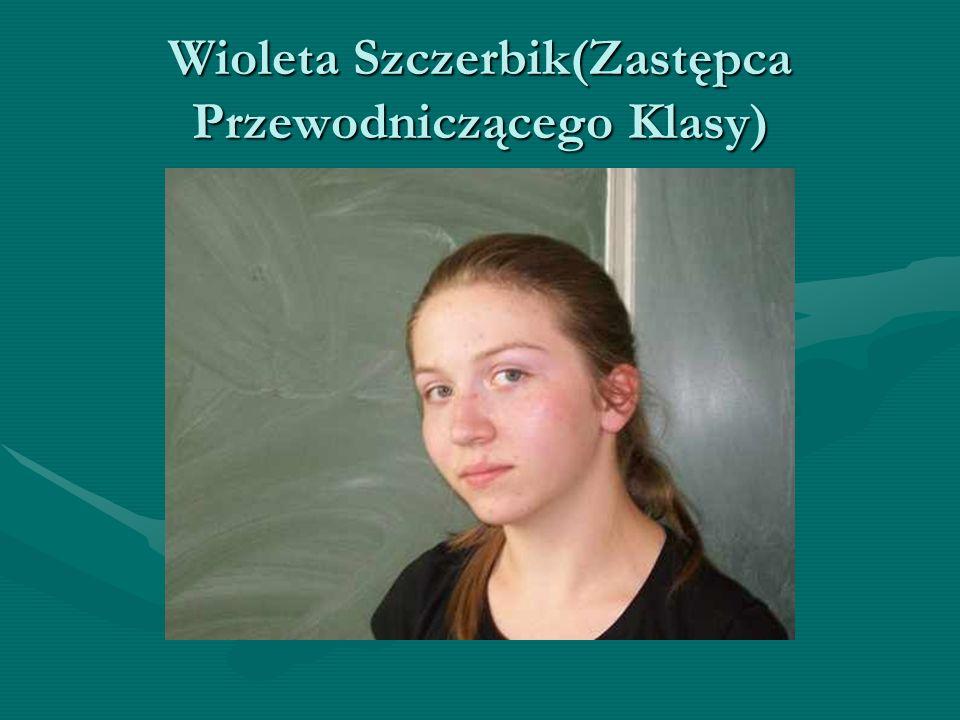 Wioleta Szczerbik(Zastępca Przewodniczącego Klasy)