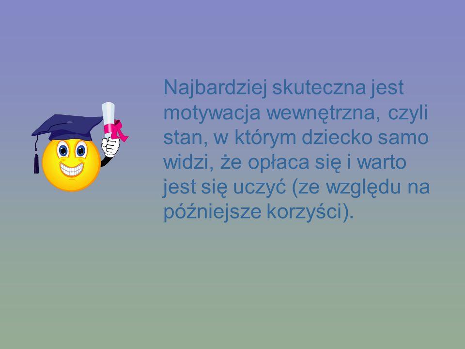 Najbardziej skuteczna jest motywacja wewnętrzna, czyli stan, w którym dziecko samo widzi, że opłaca się i warto jest się uczyć (ze względu na późniejsze korzyści).