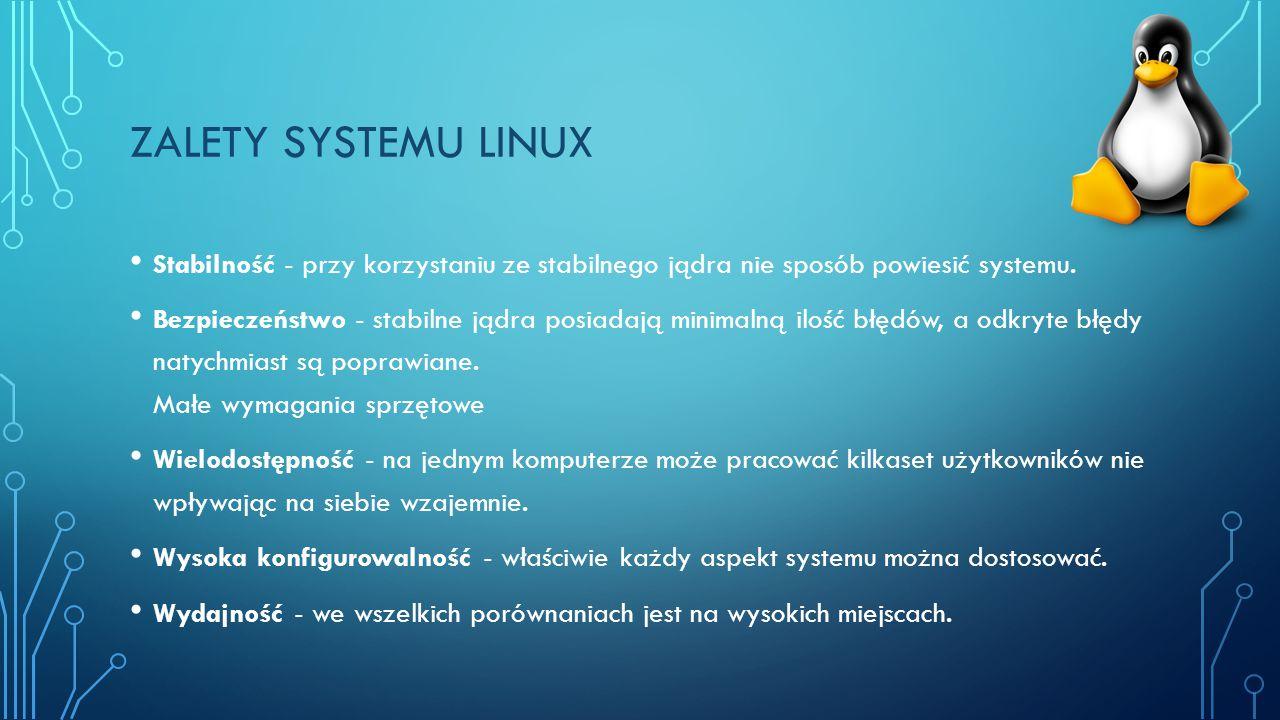 Zalety systemu linux Stabilność - przy korzystaniu ze stabilnego jądra nie sposób powiesić systemu.