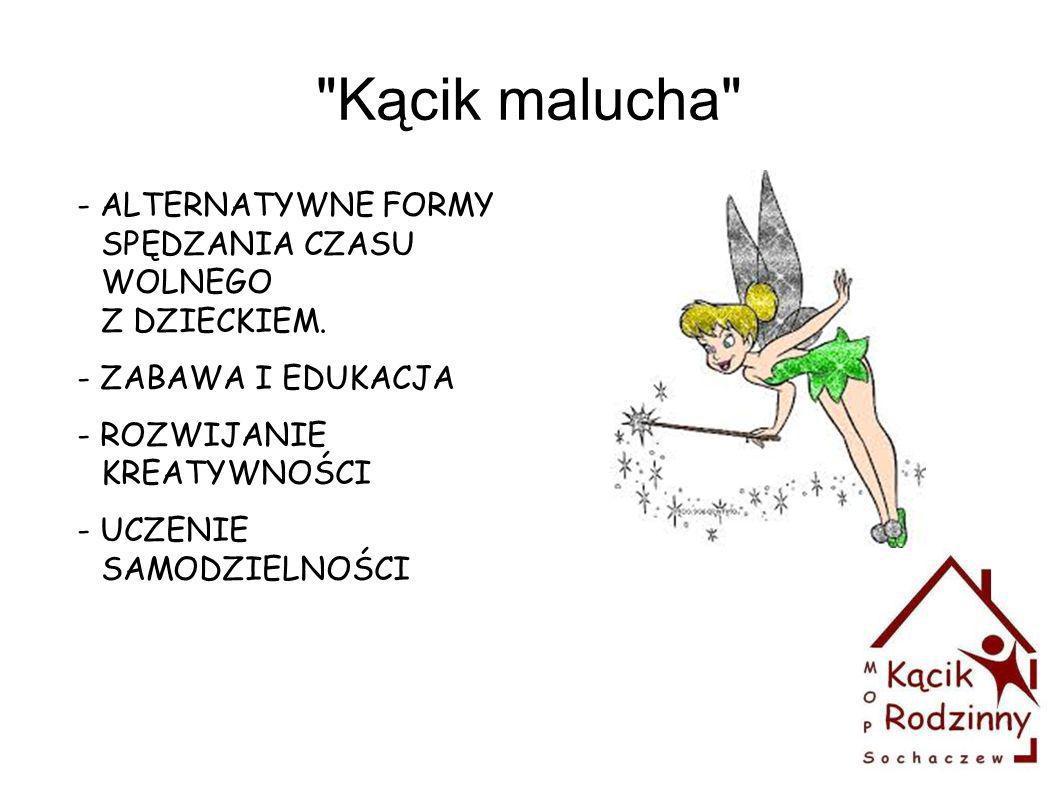 Kącik malucha - ALTERNATYWNE FORMY SPĘDZANIA CZASU WOLNEGO Z DZIECKIEM. - ZABAWA I EDUKACJA. - ROZWIJANIE KREATYWNOŚCI.