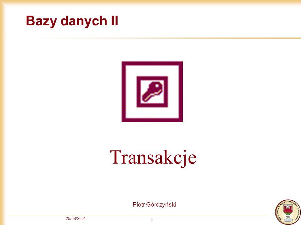 Bazy danych II Transakcje Piotr Górczyński 25/08/2001