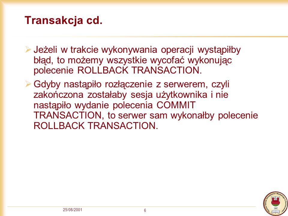 Transakcja cd. Jeżeli w trakcie wykonywania operacji wystąpiłby błąd, to możemy wszystkie wycofać wykonując polecenie ROLLBACK TRANSACTION.