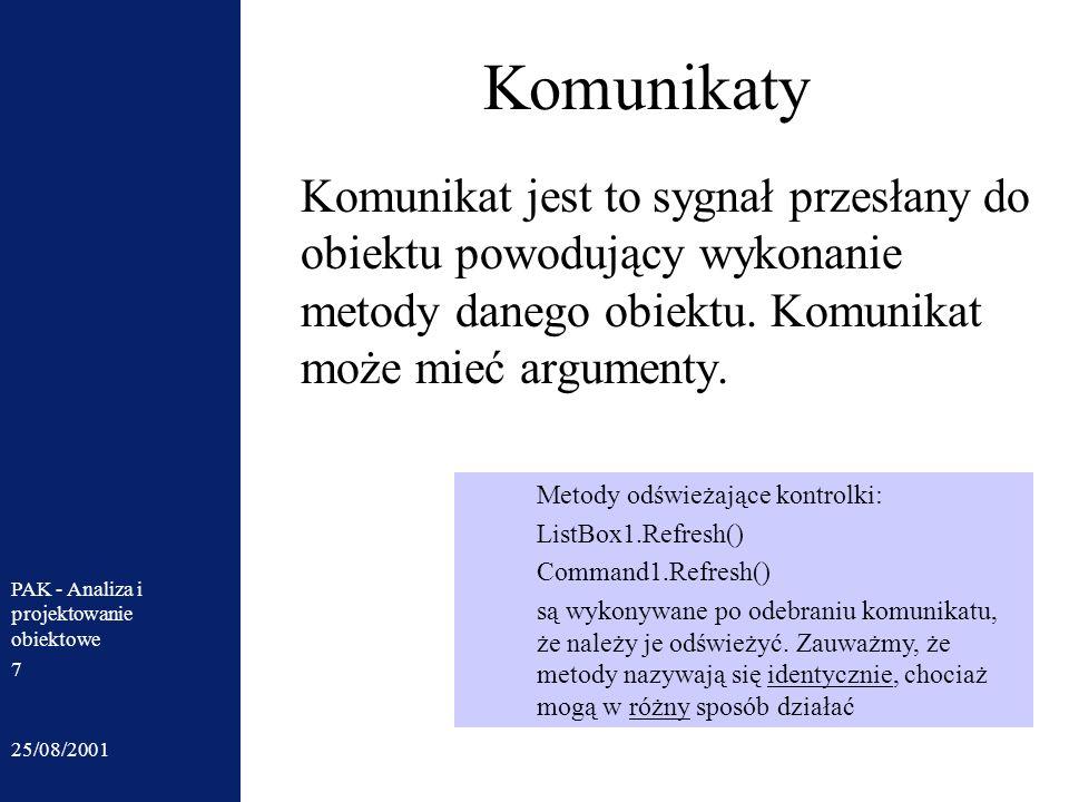 Komunikaty Komunikat jest to sygnał przesłany do obiektu powodujący wykonanie metody danego obiektu. Komunikat może mieć argumenty.