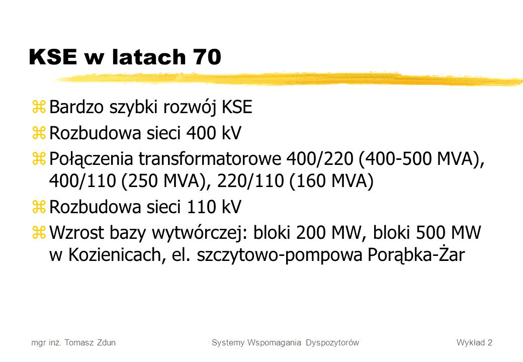 KSE w latach 70 Bardzo szybki rozwój KSE Rozbudowa sieci 400 kV