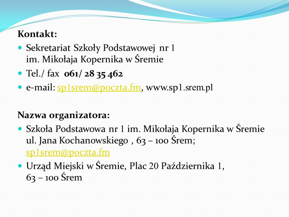 Kontakt:Sekretariat Szkoły Podstawowej nr 1 im. Mikołaja Kopernika w Śremie.