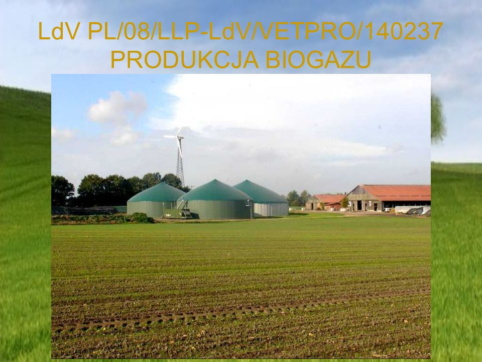 LdV PL/08/LLP-LdV/VETPRO/140237 PRODUKCJA BIOGAZU