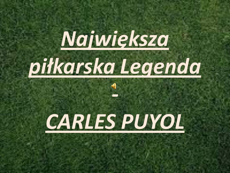 Największa piłkarska Legenda - CARLES PUYOL
