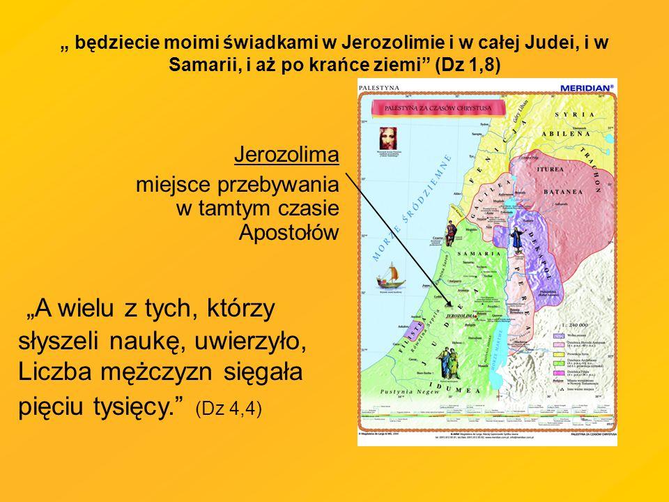 """"""" będziecie moimi świadkami w Jerozolimie i w całej Judei, i w Samarii, i aż po krańce ziemi (Dz 1,8)"""