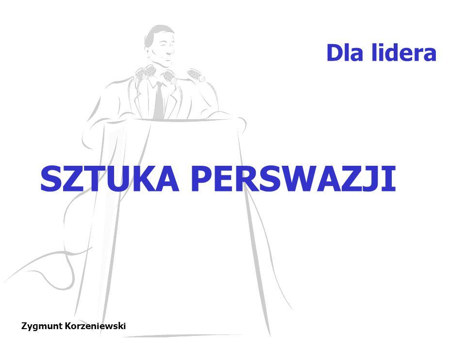 Dla lidera SZTUKA PERSWAZJI Zygmunt Korzeniewski