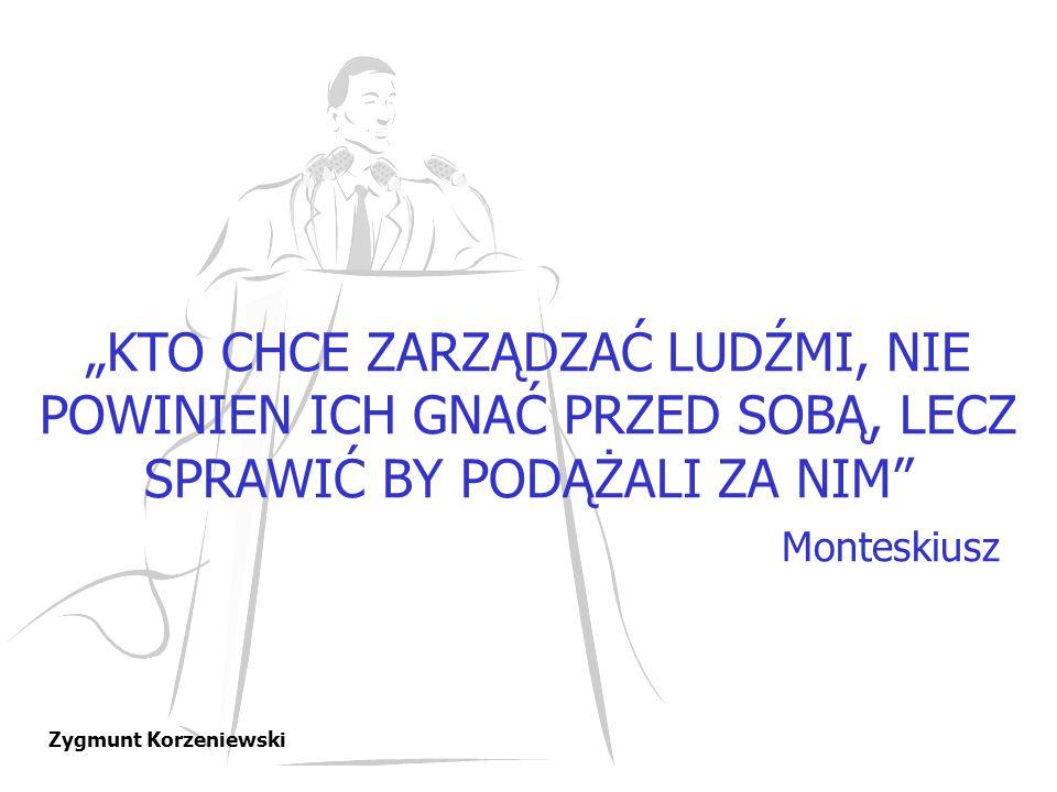 """""""KTO CHCE ZARZĄDZAĆ LUDŹMI, NIE POWINIEN ICH GNAĆ PRZED SOBĄ, LECZ SPRAWIĆ BY PODĄŻALI ZA NIM Monteskiusz"""