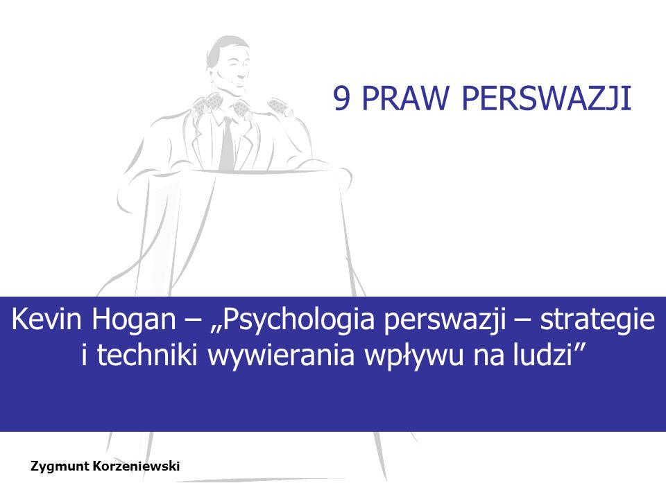 """9 PRAW PERSWAZJI Kevin Hogan – """"Psychologia perswazji – strategie i techniki wywierania wpływu na ludzi"""
