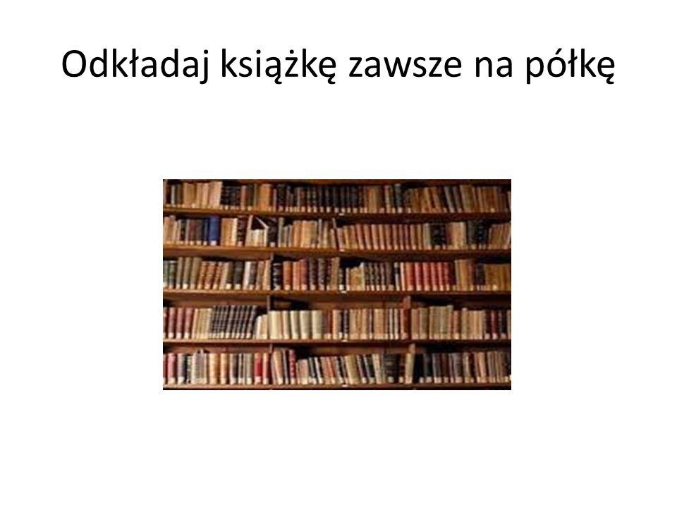 Odkładaj książkę zawsze na półkę