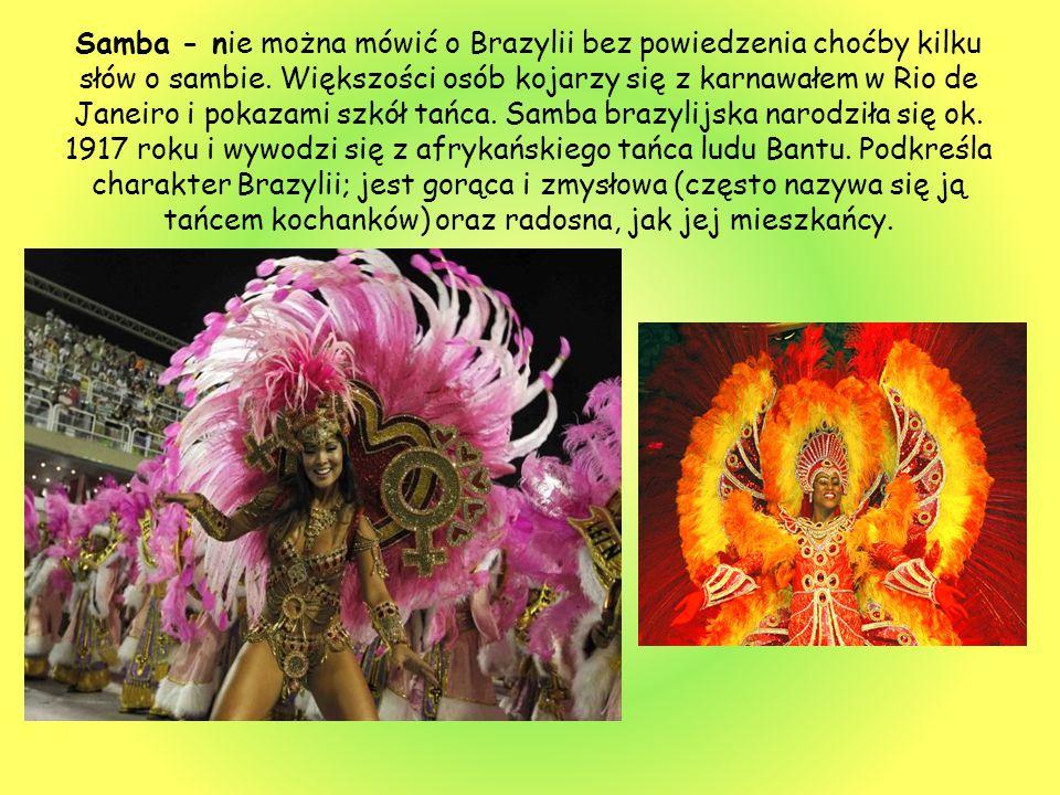 Samba - nie można mówić o Brazylii bez powiedzenia choćby kilku słów o sambie.