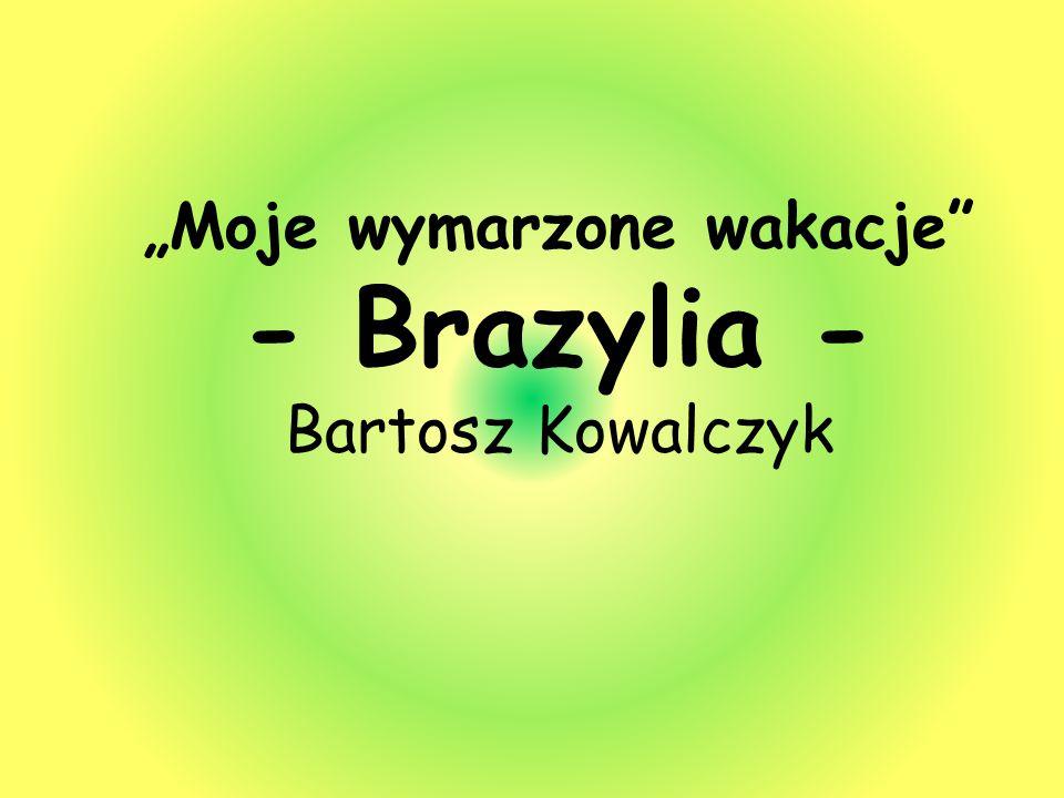 """""""Moje wymarzone wakacje - Brazylia - Bartosz Kowalczyk"""