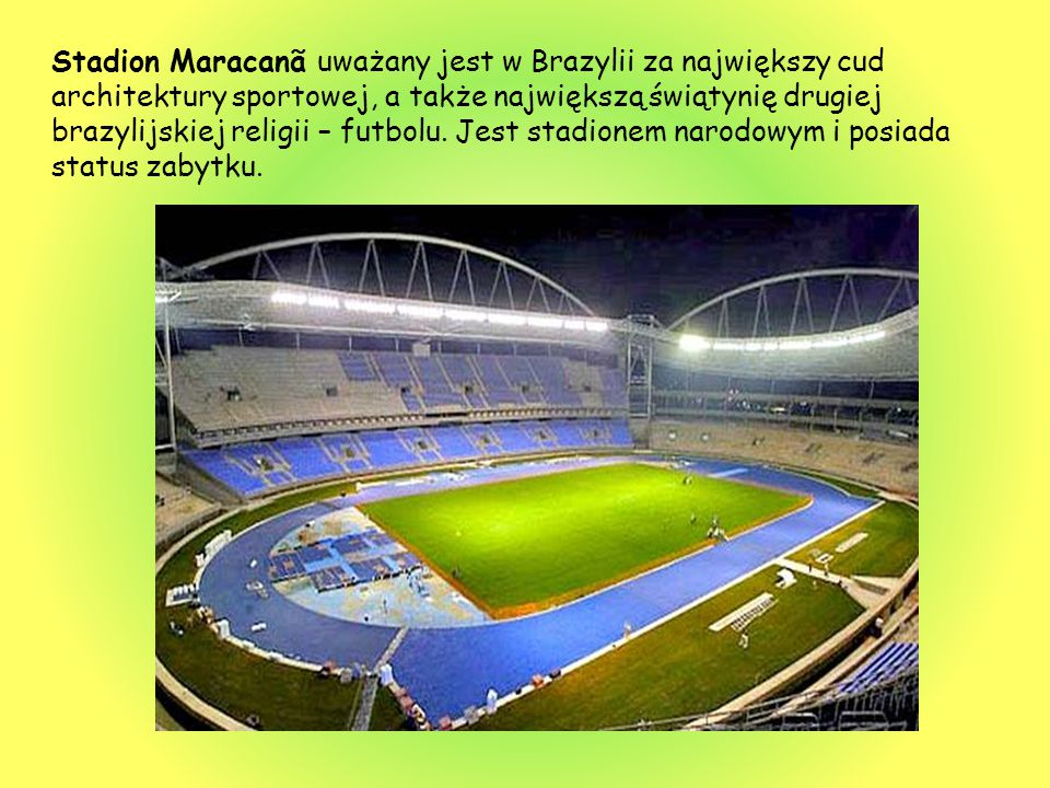 Stadion Maracanã uważany jest w Brazylii za największy cud architektury sportowej, a także największą świątynię drugiej brazylijskiej religii – futbolu.