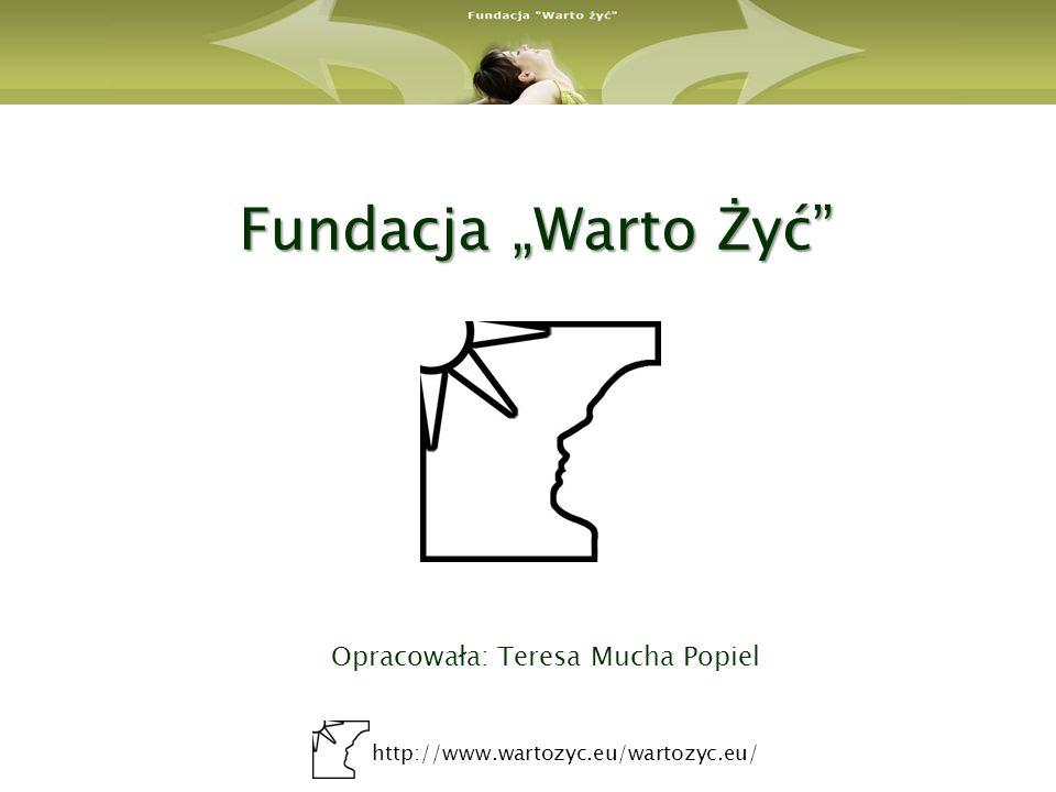 """Fundacja """"Warto Żyć Opracowała: Teresa Mucha Popiel"""