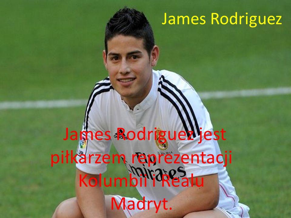 James Rodriguez jest piłkarzem reprezentacji Kolumbii i Realu Madryt.