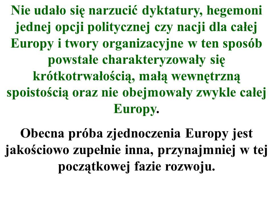 Nie udało się narzucić dyktatury, hegemoni jednej opcji politycznej czy nacji dla całej Europy i twory organizacyjne w ten sposób powstałe charakteryzowały się krótkotrwałością, małą wewnętrzną spoistością oraz nie obejmowały zwykle całej Europy.