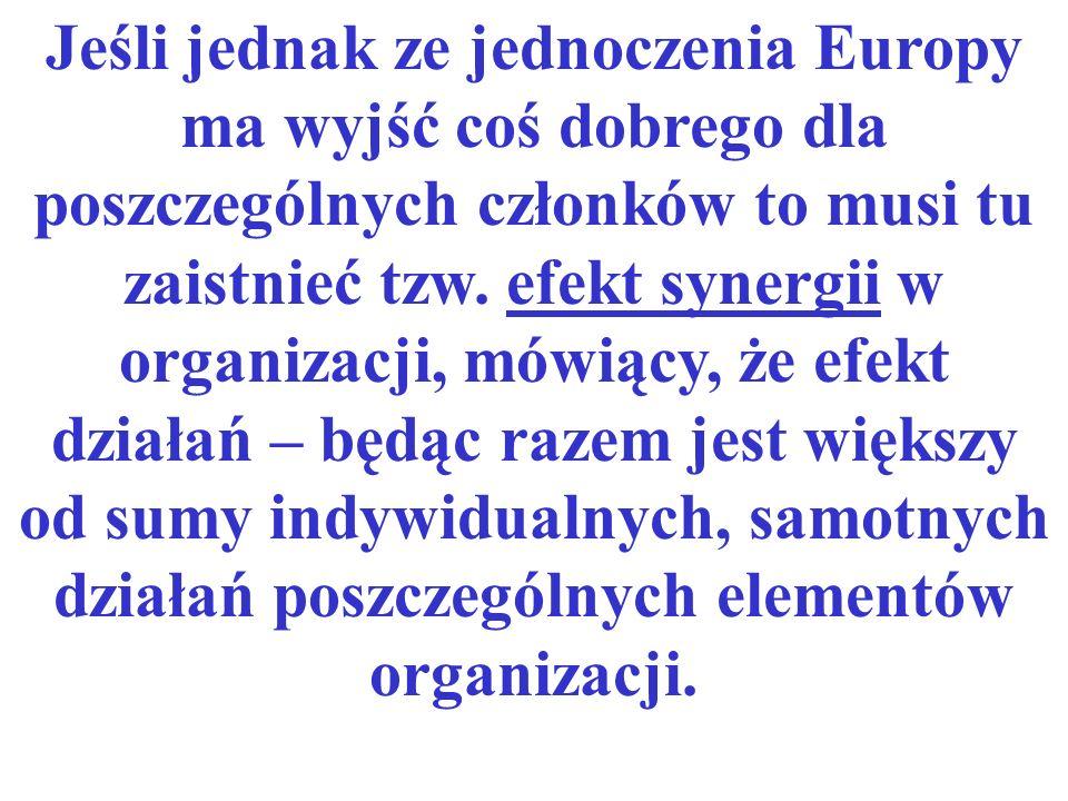 Jeśli jednak ze jednoczenia Europy ma wyjść coś dobrego dla poszczególnych członków to musi tu zaistnieć tzw.