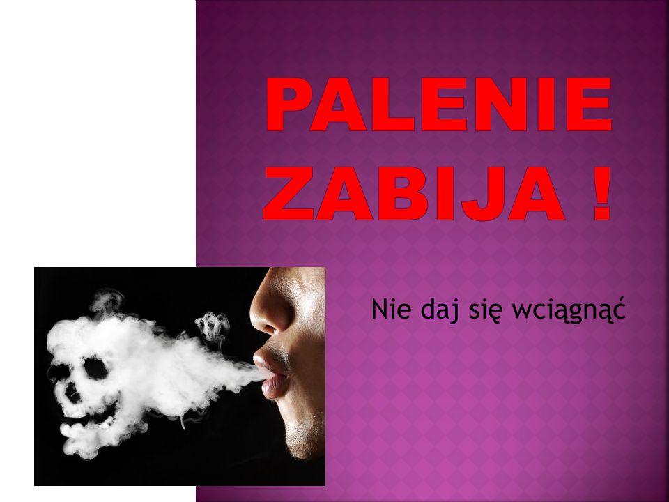 Palenie zabija ! Nie daj się wciągnąć